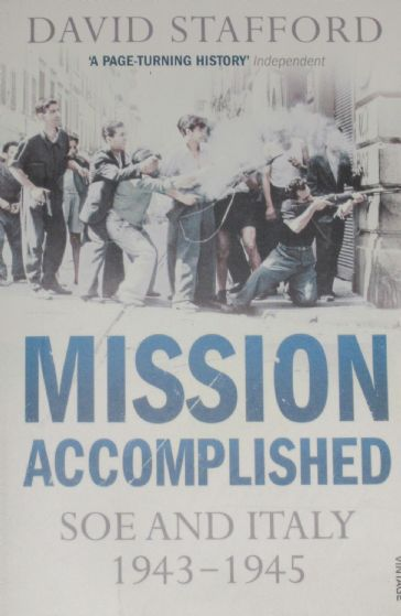 Mission Accomplished, SOE and Italy 1943-1945, by David Stafford
